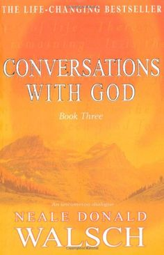 Conversations with God: an uncommon dialogue.