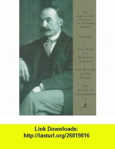 The Collected Novels of Thomas Hardy  Far from the Madding Crowd/the Return of the Native/the Mayor of Casterbridge (9780679600770) Thomas Hardy , ISBN-10: 0679600779  , ISBN-13: 978-0679600770 ,  , tutorials , pdf , ebook , torrent , downloads , rapidshare , filesonic , hotfile , megaupload , fileserve