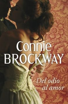 Del odio al amor - Connie Brockway   Pide tus libros favoritos en brenda.marquez95@gmail.com 100% Gratis, en PDF y Word