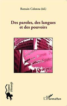 Des paroles, des langues et des pouvoirs / Romain Colonna (éd.) ; ont contribué à la rédaction de cet ouvrage Romain Colonna ... [et al.] - Paris : Harmattan, cop. 2014