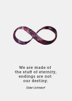 Endings are not our destiny. LDS conference April 2014