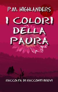 I Colori Della Paura - versione cartacea e eBook, disponibile su IlMioLibro.it - qui il link e un estratto di lettura #IlMioEsordio2015