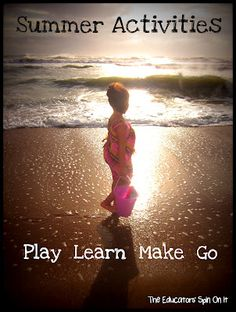 The Educators' Spin On It: Summer Bucket List using the concepts Play, Learn, Make and Go.  Add you own to our list!  What would you add to our list?