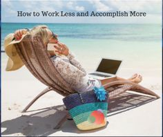 Here's How to Work Six-Hour Days (or Less) and Accomplish More