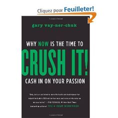Crush It!: Why NOW Is the Time to Cash In on Your Passion: Amazon.fr: Gary Vaynerchuk: Livres anglais et étrangers