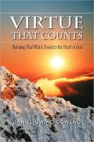 Virtue That Counts: Pursuing That Which Touches The Heart Of God, an ebook by Daniel O. Ogweno at Smashwords