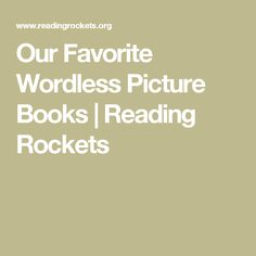 Our Favorite Wordless Picture Books | Reading Rockets