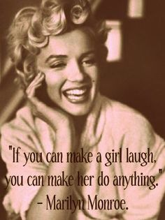 """If you can make a girl laugh, you can make her do anything"" -Marilyn Monroe #quotes"