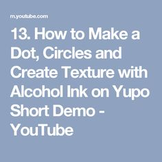 13. How to Make a Dot, Circles and Create Texture with Alcohol Ink on Yupo Short Demo - YouTube
