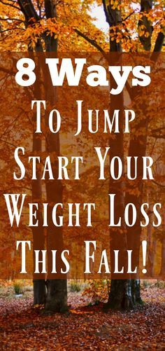 8 Ways to Jump Start You Weight Loss This Fall. Fantastic weight loss advice to get you started and keep you motivated!!