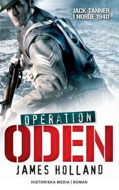 Operation Oden: del 1: Jack Tanner i Norge 1940 av Jack Holland. Från Historiska Media.
