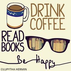 Drink Coffee, Read Books, Be Happy! #coffee #quotes Brought to you for your enjoyment by Just-In-CaseDeck.com