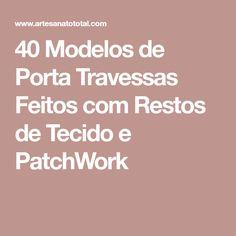 40 Modelos de Porta Travessas Feitos com Restos de Tecido e PatchWork