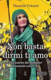 I miei magici mondi: Recensione: Non basta dirmi ti amo di Daniela Volo...