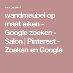 wandmeubel op maat eiken - Google zoeken - Salon | Pinterest - Zoeken en Google