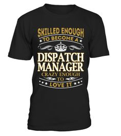"# Dispatch Manager - Skilled Enough .  Special Offer, not available anywhere else!      Available in a variety of styles and colors      Buy yours now before it is too late!      Secured payment via Visa / Mastercard / Amex / PayPal / iDeal      How to place an order            Choose the model from the drop-down menu      Click on ""Buy it now""      Choose the size and the quantity      Add your delivery address and bank details      And that's it!"