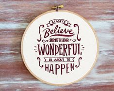 Embroidered Always Believe Something Wonderful Is by ZellyaDesigns