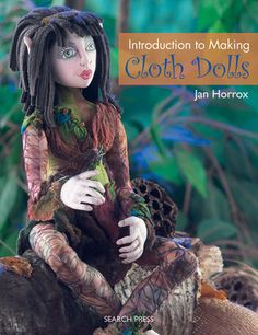 Introduction to Making Cloth Dolls. Jan Horrox guides you step-by-step through every stage of producing three delightful, exquisitely decorated cloth dolls, providing you with everything you need to know for designing and making dolls of your own. Doll Clothes Patterns, Doll Patterns, Clothing Patterns, Sewing Patterns, Easy Patterns, Soft Sculpture, Book Crafts, Craft Books, Hand Crafts
