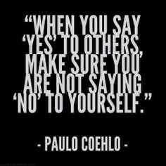 Ната Епремян When you say 'yes' to others, make sure you are not saying 'no' to yourself.