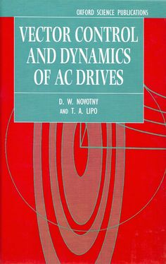 NOVOTNY, D. W.; LIPO, T. D.. Vector control and dynamics of AC drives. Nova York: Oxford University Press, 1996. xiii, 440 p. (Oxford science publicationsMonographs in electrical and electronic engineering, 41). Inclui bibliografia (ao final de cada capítulo) e índice; il. tab.; 24x16x2cm. ISBN 0198564392.  Palavras-chave: MAQUINAS ELETRICAS/Corrente alternada; CONDUCAO ELETRICA; CONVERSORES DE CORRENTE ELETRICA; ENGENHARIA ELETRICA/Princípio orientação Field.  CDU 621.313 / N945v / 1996