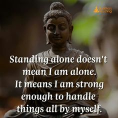 but sometimes it really does mean you're Alone (cos you are) & on the worse days Lonely too. But you Woman Up & Keep Breathing.this too shall pass etc. Buddha Quotes Inspirational, Positive Quotes, Motivational Quotes, Buddha Wisdom, Buddha Zen, Buddha Buddhism, Tibetan Buddhism, Buddhist Quotes, Buddhist Teachings