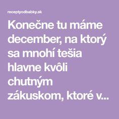 Konečne tu máme december, na ktorý sa mnohí tešia hlavne kvôli chutným zákuskom, ktoré všetci tak moc zbožňujeme. December