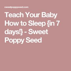 Teach Your Baby How to Sleep {in 7 days!} - Sweet Poppy Seed