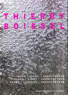 Thierry Boissel Glas Licht Architektur Glass Light Architecture Verre