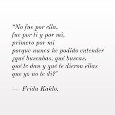 Image about text in citas by Nathaliia Aceves Motivational Phrases, Inspirational Quotes, Frida Quotes, Best Quotes, Love Quotes, Love Phrases, Quotes And Notes, More Than Words, Spanish Quotes