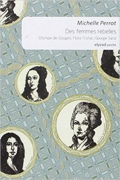 Amazon.fr - Des femmes rebelles, Olympe de Gouges, Flora Tristan, George Sand…