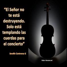 """Renuevo de Plenitud """"El Señor no te está destruyendo. Solo está templando las cuerdas para el concierto."""" Serafín Contreras G   Buen día-> http://www.renuevodeplenitud.com/pensamientos-listo-para-el-concierto.html   ==============="""