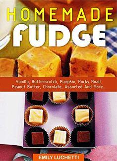 HOMEMADE FUDGE: Vanilla, Butterscotch, Pumpkin, Rocky Road, Peanut Butter, Chocolate, Assorted And More... by Emily Luchetti http://www.amazon.com/dp/B0155N5RQ8/ref=cm_sw_r_pi_dp_zPLawb1JVVMBW