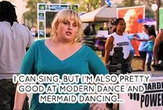 Fat Amy/Patricia - I can sing, but Im also pretty good at modern dance and mermaid dancing. Its a lot of floor work.