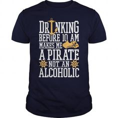 Drinking Before 10 AM Make Me A Pirate Not An Alcoholic Boating LIMITED TIME ONLY. ORDER NOW if you like, Item Not Sold Anywhere Else. Amazing for you or gift for your family members and your friends. Thank you! #Drinking #Drink #Shirts #tee