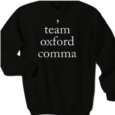 Team Oxford Comma Sweater   * Currently uses AlStyle, TearAwayª and Gildan brand of t-shirts for our order fulfillment. We use styles AlStyle 1301, 1302, 1309, 1901, 3381, 5301, Gildan 5000L, Fruit of the Loom, and others.  * Available Size : S, M, L. XL, 2XL, 3XL  * Available Colors : Black and Red  #Sweater #clothing #apparel #TeeMommy #TeeMommyApparel #artcase #artcaseApparel #TeamOxfordComma