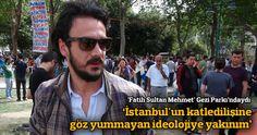 'Fatih Sultan Mehmet' Taksim Gezi Parkı'ndaydı