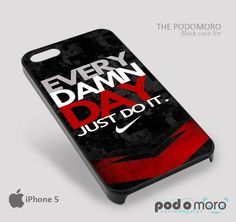 Black Every Damn Day Just do it for iPhone 4/4S, iPhone 5/5S, iPhone 5c, iPhone 6, iPhone 6 Plus, iPod 4, iPod 5, Samsung Galaxy S3, Galaxy S4, Galaxy S5, Galaxy S6, Samsung Galaxy Note 3, Galaxy Note 4, Phone Case