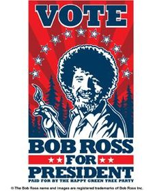bob ross for president | bob ross for president | Happy Little Trees