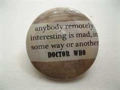 Hey, I found this really awesome Etsy listing at https://www.etsy.com/listing/157365921/doctor-who-everybody-interesting-is-mad