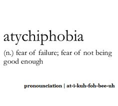 atychiphobia (n.) fear of failure; fear of not being good enough  #definition
