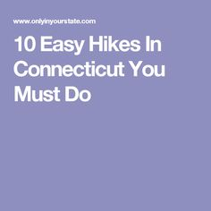 10 Easy Hikes In Connecticut You Must Do