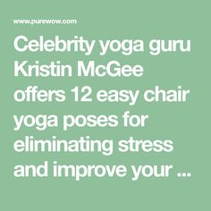 Celebrity yoga guru Kristin McGee offers 12 easy chair yoga poses for eliminating stress and improve your posture...all from your seat.