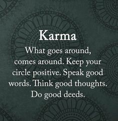 56 Short Inspirational Quotes About Life and Love Karma what goes around, comes around. Keep your circle positive. Think good thoughts. Do good deeds. Wisdom Quotes, Words Quotes, Wise Words, Quotes To Live By, Qoutes, Fact Quotes, Spiritual Quotes, Quotations, Inspirational Quotes About Love