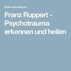 Franz Ruppert - Psychotrauma erkennen und heilen