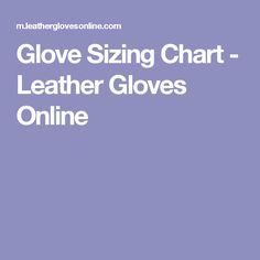 Glove Sizing Chart - Leather Gloves Online