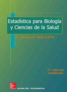ESTADÍSTICA PARA BIOLOGÍA Y CIENCIAS DE LA SALUD 3ED Autor: J. Susan Milton  Editorial: McGraw-Hill Edición: 3 ISBN: - ISBN ebook: 9788448193775 Páginas: 744 Área: Ciencias y Salud Sección: Biología y Ciencias de la Salud