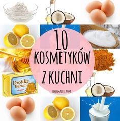 #Ania maluje : 10 kosmetyków z Twojej kuchni [ciekawe, czy znasz wszystkie]