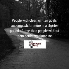 """People with clear, written goals, accomplish far more in a shorter period of time than people without them could ever imagine."" #Think #CustomizedMinds"