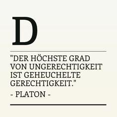 """""""Der höchste Grad von Ungerechtigkeit ist geheuchelte Gerechtigkeit."""" - Platon -"""