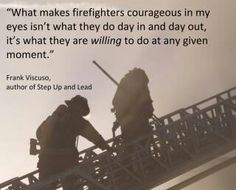 What makes a firefighter courageous. Volunteer Firefighter Quotes, Firefighter Family, Firefighter Paramedic, Firefighter Pictures, Wildland Firefighter, Female Firefighter, Volunteer Gifts, American Firefighter, Firefighter Training